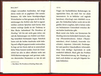 """© Suhrkamp Verlag 20.02.2006 — Harry G. Frankfurt - Bullshit — Titel der Originalausgabe: On Bullshit — 2005 Princeton University Press. — <b><a href=""""http://telfser.com/stories/4611/"""">On Bullshit.</a></b> — Prof. Harry Gordon Frankfurt schreibt über gesprochenen und wörtlich gedruckten Bullshit. Das ist nur die halbe Wahrheit. Der visuelle Bullshit, in dem wir täglich baden, stinkt noch viel mehr. In der deutschen Ausgabe des Traktätchens selbst sieht Prof. Gerd Fleischmann Bullshit. — Kühlt, erfrischt und hält wach!"""